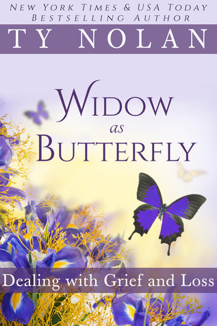 Widow As Butterfly Dealing with Grief and Loss Ty Nolan