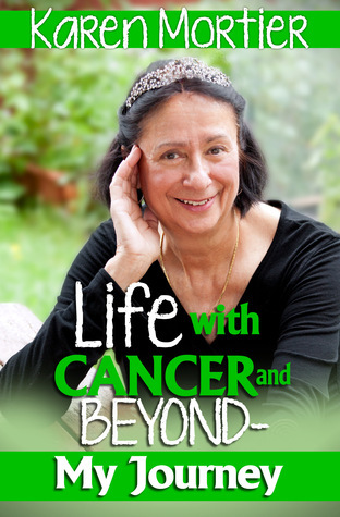 Life With Cancer and Beyond: My Journey  by  Karen Mortier