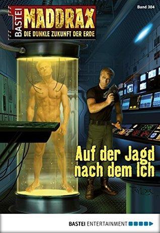 Maddrax - Folge 384: Auf der Jagd nach dem Ich  by  Oliver Fröhlich