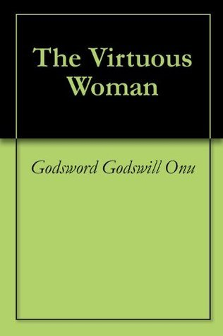 The Virtuous Woman Godsword Godswill Onu