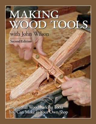 Making Wood Tools - 2nd Edition  by  John Wilson
