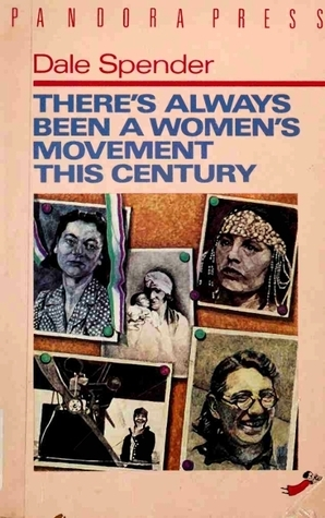 Theres Always Been a Womens Movement This Century  by  Dale Spender