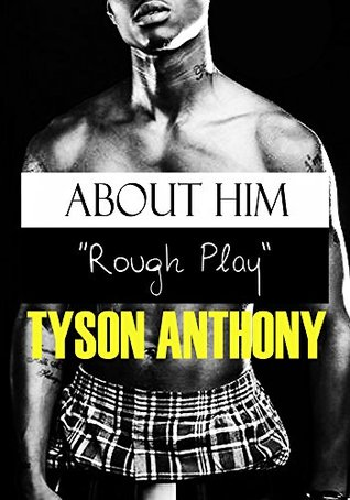 About Him Rough Play #3 Tyson Anthony