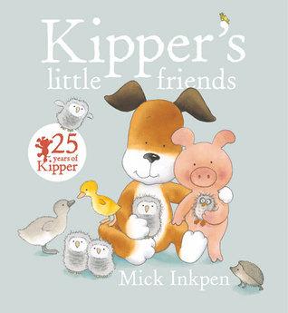 Kippers Little Friends  by  Mick Inkpen