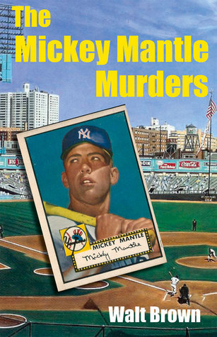 The Mickey Mantle Murder Walt Brown