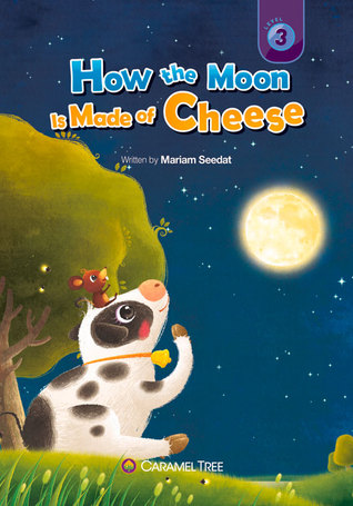 How the Moon Is Made of Cheese  by  Mariam Seedat