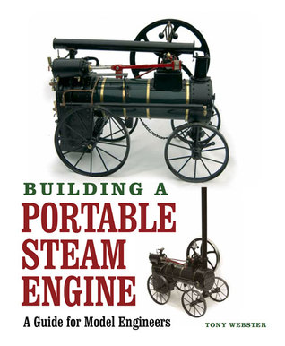Building a Portable Steam Engine: A Guide for Model Engineers Tony Webster