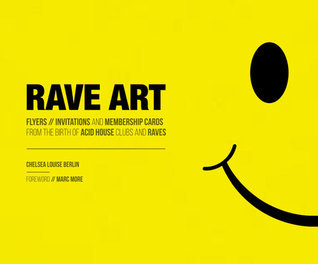 Rave Art: Flyers, Invitations and Membership Cards from the Birth of Acid House Chelsea Louise Berlin