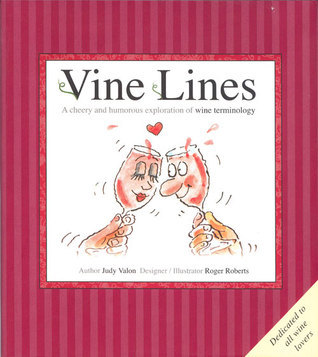 Vine Lines: A Cheery and Humorous Exploration of Wine Terminology  by  Judy Valon