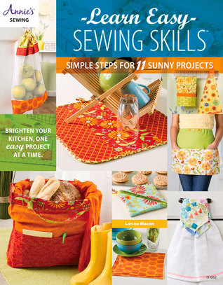 Learn Easy Sewing Skills: Simple Steps for 11 Sunny Projects Lorine Mason