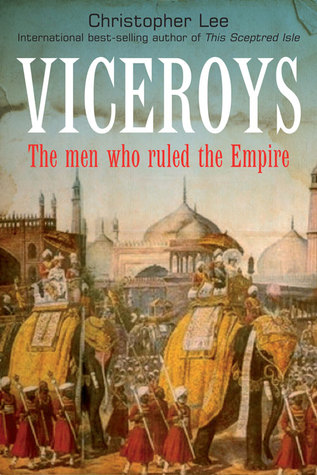 Viceroys: The Men Who Ruled the Empire Christopher Lee