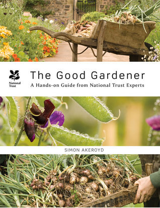 The Good Gardener: A Hands-on Guide from National Trust Experts  by  Simon Akeroyd