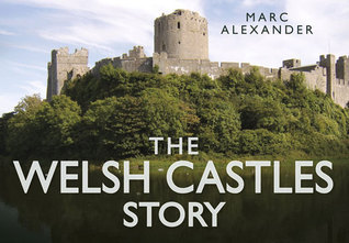 The Welsh Castles Story Marc Alexander