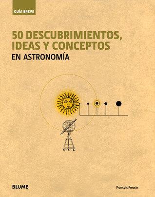50 descubrimientos, ideas y conceptos en astronomía  by  François Fressin