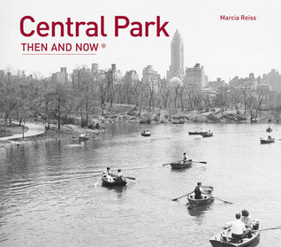 Central Park: Then and Now®  by  Marcia Reiss