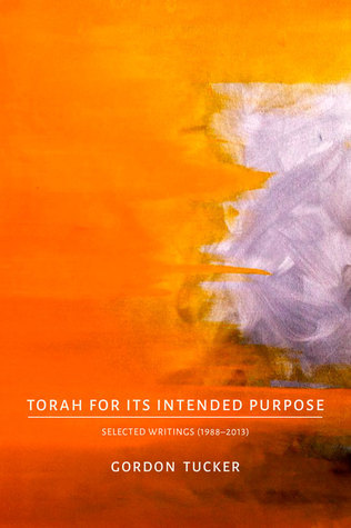 Torah for Its Intended Purpose: Selected Writings (1988–2013)  by  Gordon Tucker