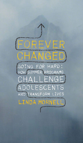 Forever Changed: How Summer Programs and Insight Mentoring Challenge Adolescents and Transform Lives Linda Mornell
