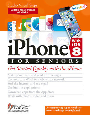 iPhone with iOS 8 and higher for Seniors: Get Started Quickly with the iPhone  by  Studio Visual Steps