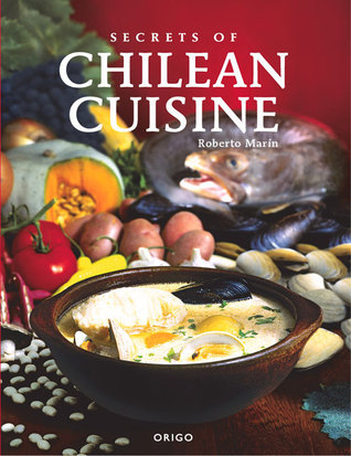 Secrets of Chilean Cuisine  by  MARIN ROBERTO