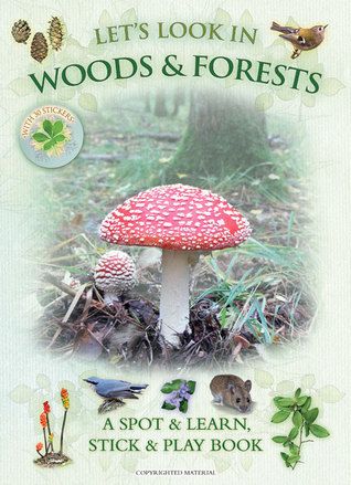 Lets Look in Woods & Forests: A Spot & Learn, Stick & Play Book  by  Andrea Charlotte Pinnington