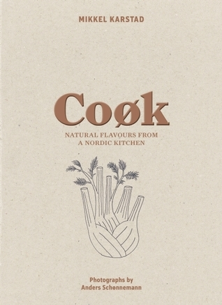 Cook: Natural Flavours from a Nordic Kitchen  by  Mikkel Karstad
