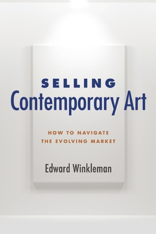 Selling Contemporary Art: How to Navigate the Evolving Market Edward Winkleman