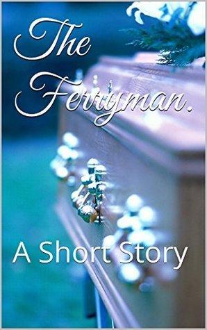 The Ferryman.: A Short Story  by  Alessa Wolfe
