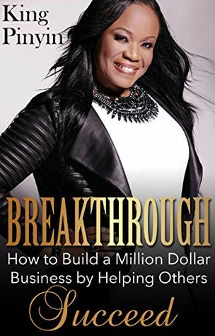 Breakthrough: How to Build a Million Dollar Business Helping Others Succeed by King Pinyin