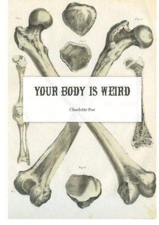 Your Body Is Weird Charlotte Poe