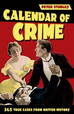 Calendar of Crime: 365 True Cases from British History  by  Peter Stubley