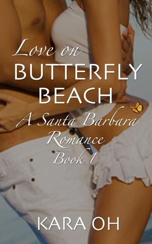 Love On Butterfly Beach, A Santa Barbara Romance (Book #1) Kara Oh