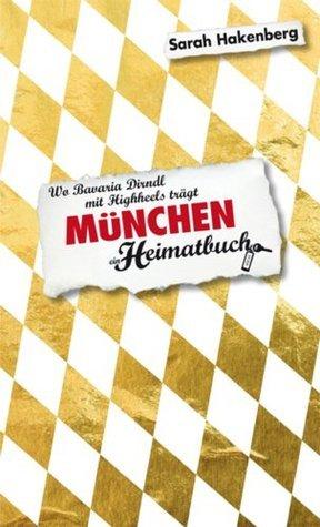 München - Wo Bavaria Dirndl mit Highheels trägt - ein Heimatbuch  by  Sarah Hakenberg