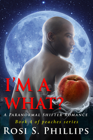 Im a What? (Peaches, #4)  by  Rosi S. Phillips