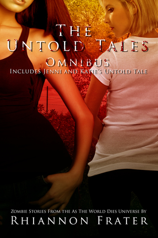 The Untold Tales Omnibus: Zombie Stories From The As The World Dies Universe Rhiannon Frater