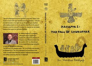 The Fall of Shuruppak (Harappa 2) Shankar N. Kashyap