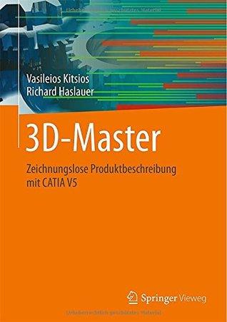 3D-Master: Zeichnungslose Produktbeschreibung Mit Catia V5 Vasileios Kitsios