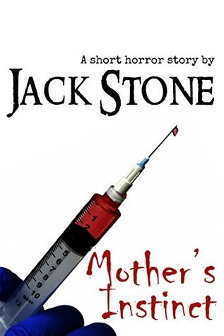 Mothers Instinct: A short horror story  by  Jack Stone