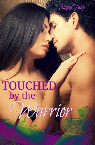 Touched the Warrior: Der Liebhaber aus einer anderen Welt by Angela Fairy