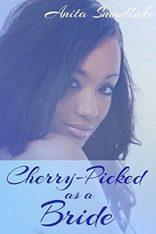 Cherry-Picked as a Bride (Older Man Younger Woman Romance) (BWWM Billionaire Boss Erotic Romance Short Book 3)  by  Anita Snowflake