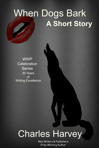 When Dogs Bark: The Short Story Charles W. Harvey
