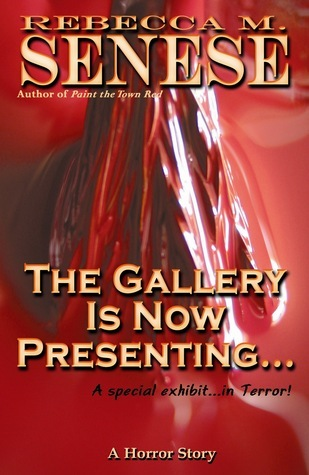 The Gallery is Now Presenting...:A Horror Story  by  Rebecca M. Senese