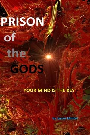 Prison of the Gods: Your Mind is the Key Jason Mintel