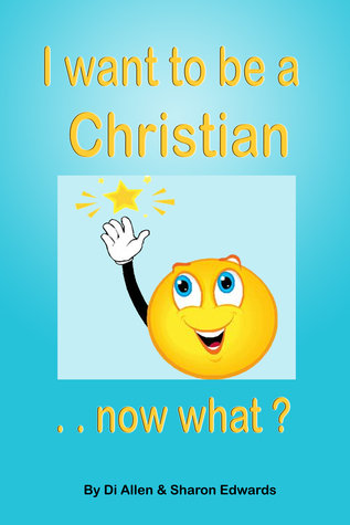 I Want To Be A Christian: Now What? Di Allen