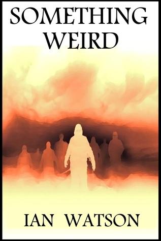 Something Weird  by  Ian   Watson