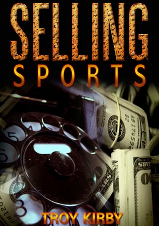 Selling Sports  by  Troy Kirby