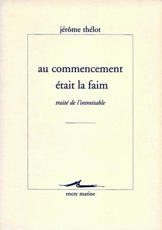 Au commencement était la faim : Traité de lintraitable Jérôme Thélot