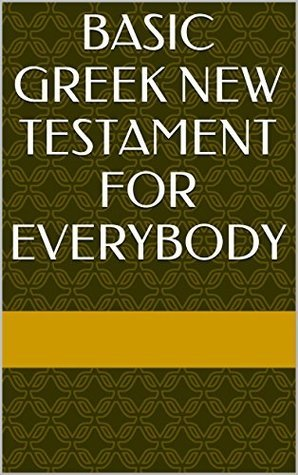 Basic Greek New Testament for Everybody Early Christians