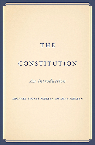 The Constitution: An Introduction  by  Michael Stokes Paulsen