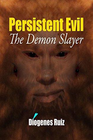 Persistent Evil: The Demon Slayer (Praying Mantis Series Book 2) Diogenes Ruiz