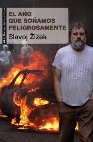 El año que soñamos peligrosamente Slavoj Žižek